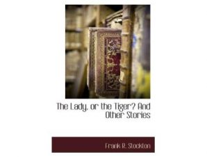 THE LADY, OR THE TIGER? AND OTHER STORIE
