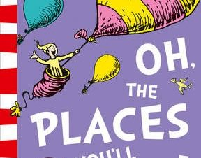 OH, THE PLACES YOULL GO!