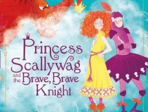 PRINCESS SCALLYWAG AND THE BRAVE BRAVE K