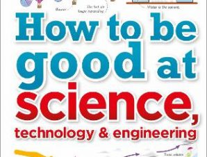 HOW TO BE GOOD AT SCIENCE TECHNOLOGY & E