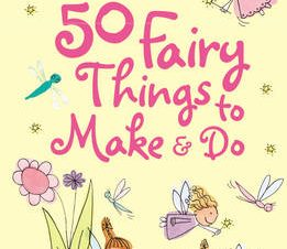 50 FAIRY THING TO MAKE AND DO