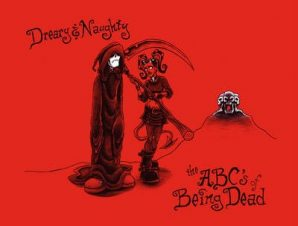 DREARY & NAUGHTY: THE ABCS OF BEING DEAD
