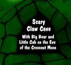 SCARY CLAW CAVE: WITH BIG BEAR AND LITTL