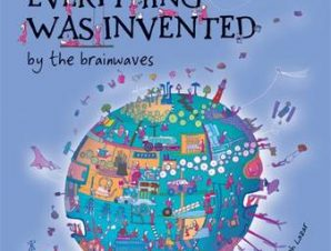 How Nearly Everything Was Invented by the Brainwaves
