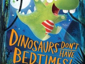 DINOSAURS DONT HAVE BEDTIMES!