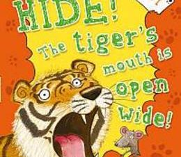 HIDE! THE TIGERS MOUTH IS OPEN WIDE!