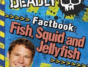 DEADLY FACTBOOK 4: FISH, SQUID AND JELLY